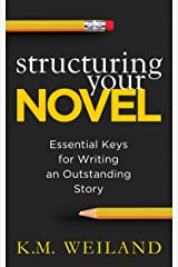 Structuring Your Novel: Essential Keys for Writing an Outstanding Story (Helping Writers Become Authors Book 3) Kindle Edition