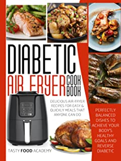 Diabetic Air Fryer Cookbook: Delicious Air-Fryer Recipes for Easy and Quick Meals that Anyone Can Make. Perfectly Balanced...