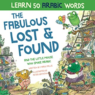 The Fabulous Lost & Found and the little mouse who spoke Arabic: laugh as you learn Arabic for kids. Heartwarming Arabic c...
