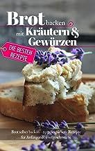 Brot backen mit Kräutern und Gewürzen: Die besten Rezepte
