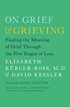 On Grief and Grieving: Finding the Meaning of Grief Through the Five Stages of Loss (English Edition)