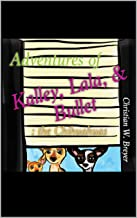 Adventures of Kalley, Lala, & Bullet: the Chihuahuas (English Edition)