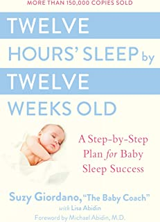 Twelve Hours' Sleep by Twelve Weeks Old: A Step-by-Step Plan for Baby Sleep Success