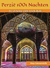 Perzië 1001 Nachten: De ultieme gids voor Iran (Dutch Edition)