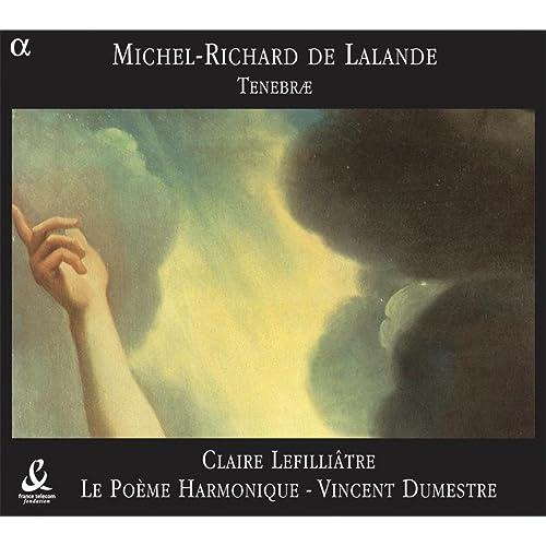 Lalande Tenebrae By Le Poème Harmonique Vincent Dumestre