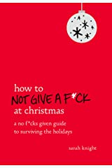 How to Not Give a F*ck at Christmas: A No F*cks Given Guide to Surviving the Holidays (English Edition) eBook Kindle