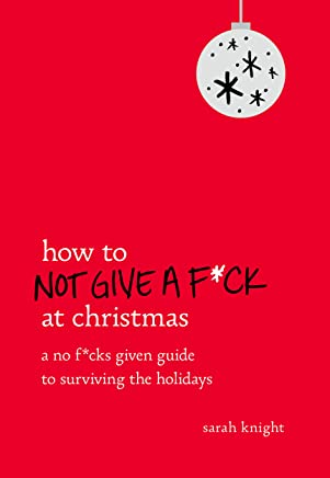 How to Not Give a F*ck at Christmas: A No F*cks Given Guide to Surviving the Holidays (English Edition)