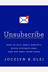 Unsubscribe: How to Kill Email Anxiety, Avoid Distractions, and Get Real Work Done Kindle Edition