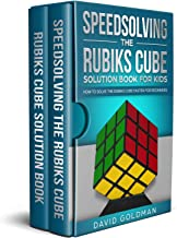 Rubiks Cube Solution Book Complete Collection: How to Solve the Rubiks Cube for Kids + Speedsolving the Rubiks Cube for Beginners (Color) (Rubiks Cube Solution Book For Kids 3)
