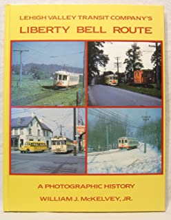 Lehigh Valley Transit Company's Liberty Bell Route : A Photographic History with Chronology, Historical Recollections and Bibliography