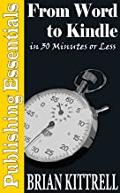From Word to Kindle in 30 Minutes or Less: A Guide to Kindle eBooks and Mobi Formatting Straight from Microsoft Office 2010 (Publishing Essentials Book 1)