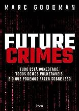 Future Crimes: Tudo Esta Conectado, Todos Somos Vulneraveis e o Que Podemos Fazer Sobre Isso