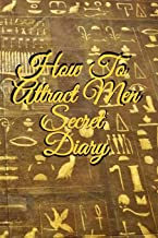 How To Attract Men Secret Diary: Write Down Your Goals, Winning Techniques, Key Lessons, Takeaways, Million Dollar Ideas, Tasks, Action Plans & ... Of Your Law Of Attraction Man Skills