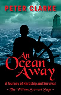 An Ocean Away: A Journey of Hardship and Survival (The William Stewart Saga Book 2)
