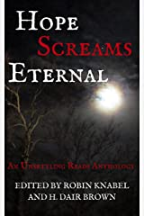 Hope Screams Eternal: An Unsettling Reads Anthology Kindle Edition