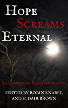 Hope Screams Eternal: An Unsettling Reads Anthology