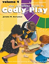 The Complete Guide to Godly Play: Volume 4, Revised and Expanded