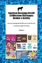 American Bandogge Mastiff 20 Milestone Challenges: Outdoor & Activity American Bandogge Mastiff Milestones for Outdoor Fun, Socialization, Agility & Training Volume 2
