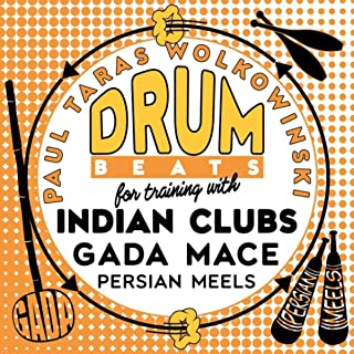 Drum Beats for Training with Indian Clubs, Gada (Mace) and Persian Meels.