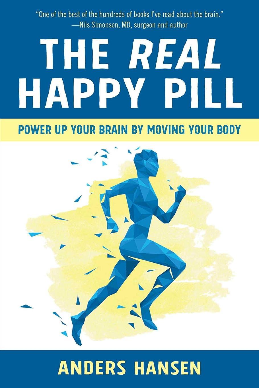 頼む尊敬するアカデミックThe Real Happy Pill: Power Up Your Brain by Moving Your Body (English Edition)