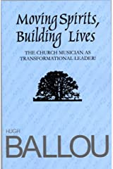 Moving Spirits, Building Lives: Church Musician as Transformational Leader Kindle Edition