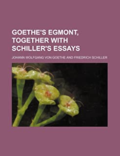 Goethe's Egmont, Together with Schiller's Essays