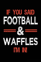 If You Said Football & Waffles I'm In: Football Notebook Journal For Kids