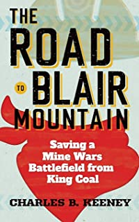 The Road to Blair Mountain: Saving a Mine Wars Battlefield from King Coal