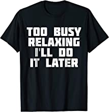 Too Busy Relaxing I'll Do It Later | Funny Sarcastic T-Shirt