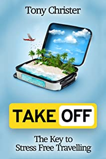 Take Off!: The Key to Stress Free Travelling