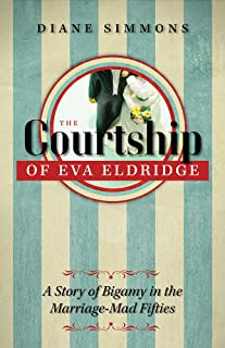 The Courtship of Eva Eldridge: A Story of Bigamy in the Marriage-Mad Fifties