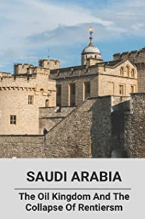 Saudi Arabia: The Oil Kingdom And The Collapse Of Rentiersm: Saudi Arabia Oil Production