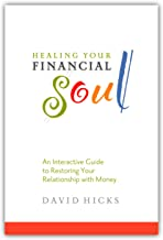 Healing Your Financial Soul: An interactive guide to restoring your relationship with money