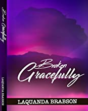 Broken Gracefully: How To Pick Up The Pieces And Still Stand!