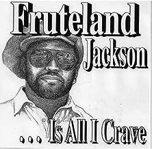 Fruteland Jackson Is All I Crave