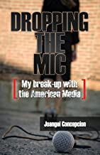Dropping the Mic: My Break-Up with the American Media