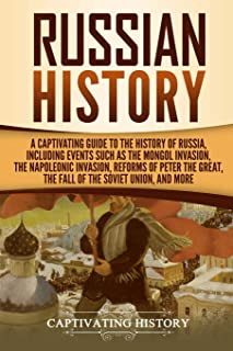 Russian History: A Captivating Guide to the History of Russia, Including Events Such as the Mongol Invasion, the Napoleoni...