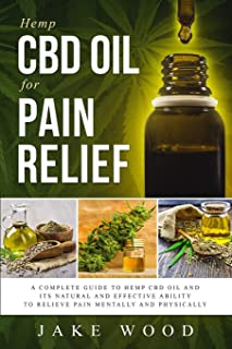 Hemp CBD Oil for Pain Relief: A Complete Guide to Hemp CBD Oil and Its Natural and Effective Ability to Relieve Pain Menta...