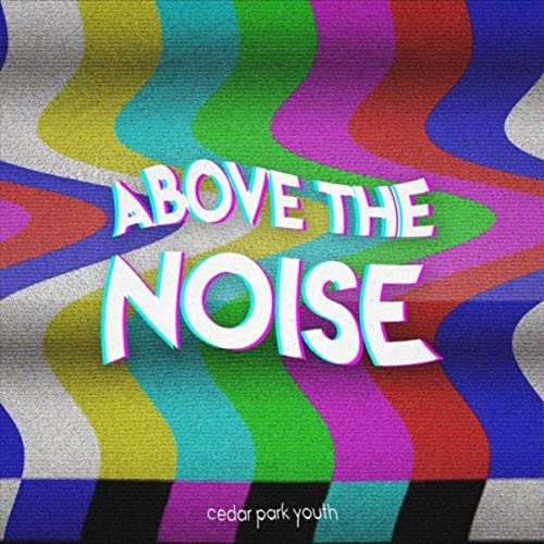 Cedar Park Youth - Above the Noise 2019
