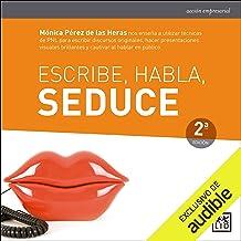 Escribe, habla, seduce: Mónica Pérez de las Heras nos enseña a utilizar técnicas de PNL para escribir originales discurso...