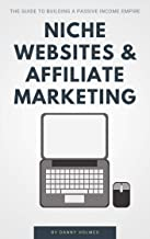 Niche Websites & Affiliate Marketing: The Guide To Building A Passive Income Empire