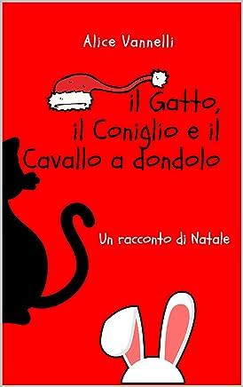 Il Gatto, il Coniglio e il cavallo a dondolo: Un racconto di Natale - edizione illustrata (Il Gatto e il Coniglio Vol. 1)