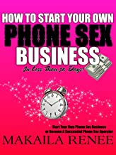 HOW TO START YOUR OWN PHONE SEX BUSINESS