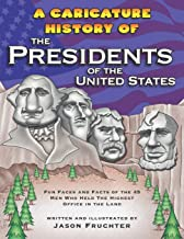A Caricature History of the Presidents of the United States: Fun Faces and Facts of the 45 Men Who Held the Highest Office...