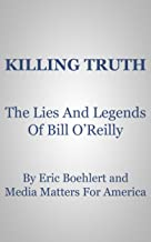 Killing Truth: The Lies And Legends Of Bill O'Reilly