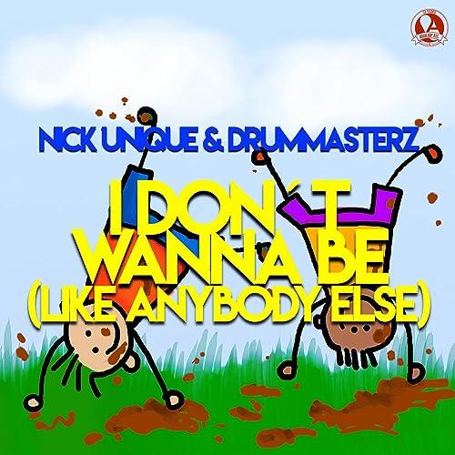 DrumMasterz & Nick Unique - I Don't Wanna Be (Like Everybody Else)