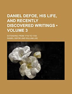Daniel Defoe, His Life, and Recently Discovered Writings (Volume 3); Extending from 1716 to 1729