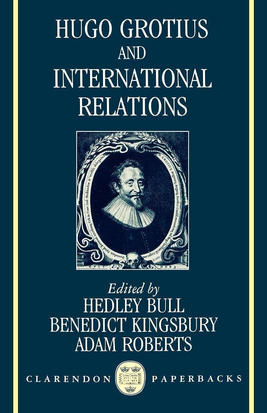 年次探す利益Hugo Grotius and International Relations (Clarendon Paperbacks)