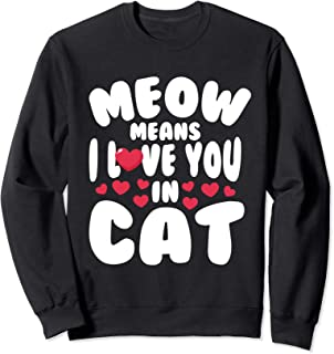 Meow Means I Love You In Cat Sweatshirt