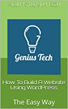 How To Build A Website Using WordPress: The Easy Way (Building Your Own Website Book 1)